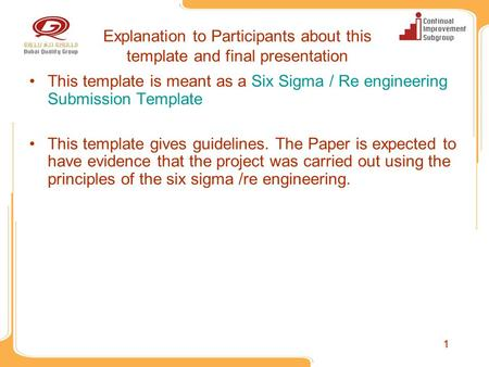 11 Explanation to Participants about this template and final presentation This template is meant as a Six Sigma / Re engineering Submission Template This.