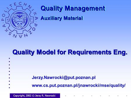 Quality Model for Requirements Eng. Copyright, 2002 © Jerzy R. Nawrocki  Quality.
