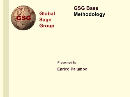 Presented by: Global Sage Group GSG Base Methodology Enrico Palumbo.