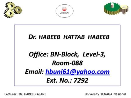 Dr. HABEEB HATTAB HABEEB Dr. HABEEB HATTAB HABEEB Office: BN-Block, Level-3, Room-088    Ext. No.: 7292 UNITEN.