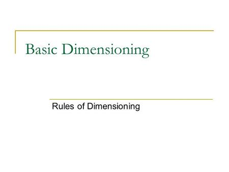 Basic Dimensioning Rules of Dimensioning.