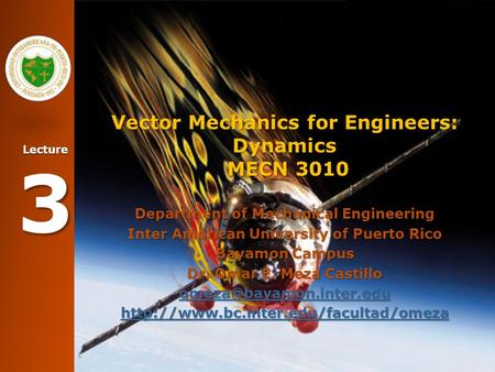 Lecture 3 Vector Mechanics for Engineers: Dynamics MECN 3010 Department of Mechanical Engineering Inter American University of Puerto Rico Bayamon Campus.