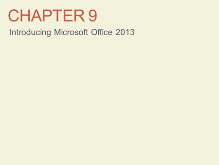CHAPTER 9 Introducing Microsoft Office 2013. Learning Objectives Start Office programs and explore common elements Use the Ribbon Work with files Use.