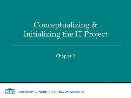 Chapter 2 Conceptualizing & Initializing the IT Project 2-1.