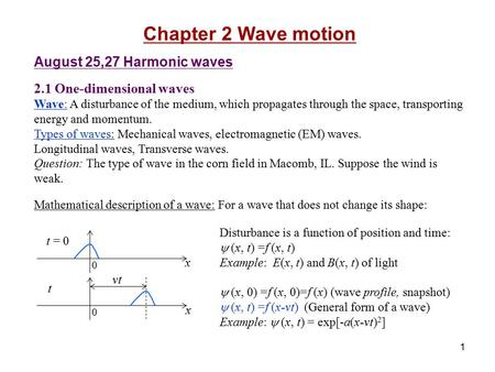 1 Chapter 2 Wave motion August 25,27 Harmonic waves 2.1 One-dimensional waves Wave: A disturbance of the medium, which propagates through the space, transporting.