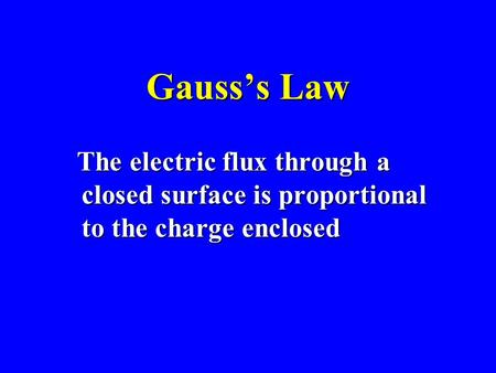 Gauss's Law The electric flux through a closed surface is proportional to the charge enclosed The electric flux through a closed surface is proportional.