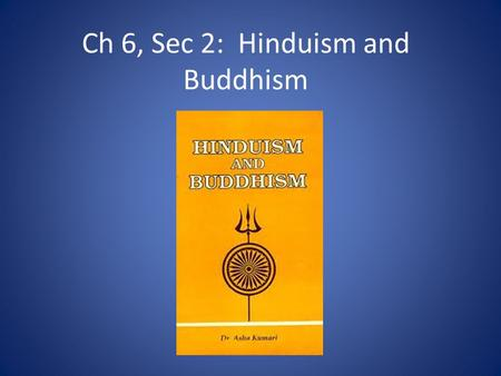 Ch 6, Sec 2: Hinduism and Buddhism. Hinduism 3 rd largest religion of the world Brought to India with the Aryans Has many gods/goddesses that control.