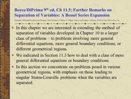 Boyce/DiPrima 9 th ed, Ch 11.5: Further Remarks on Separation of Variables: A Bessel Series Expansion Elementary Differential Equations and Boundary Value.