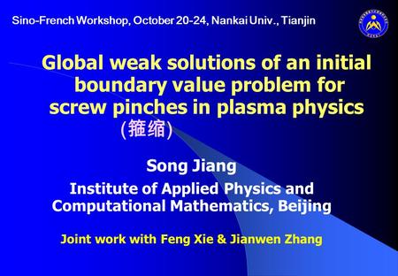 Global weak solutions of an initial boundary value problem for screw pinches in plasma physics Song Jiang Institute of Applied Physics and Computational.