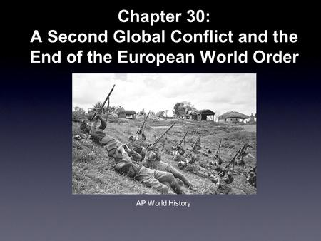 Chapter 30: A Second Global Conflict and the End of the European World Order AP World History.