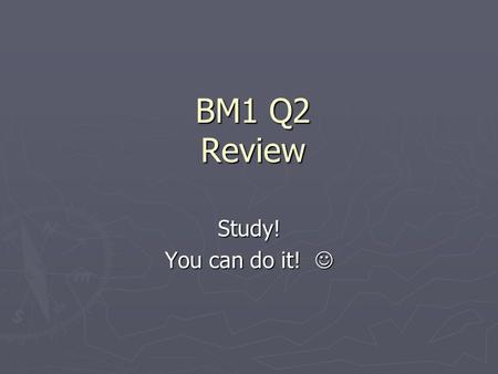 BM1 Q2 Review Study! You can do it! You can do it!