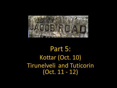 Part 5: Kottar (Oct. 10) Tirunelveli and Tuticorin (Oct. 11 - 12)
