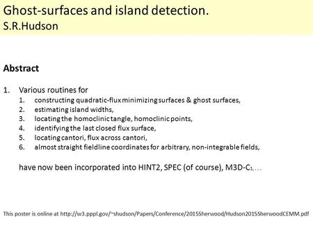 Ghost-surfaces and island detection. S.R.Hudson Abstract 1.Various routines for 1.constructing quadratic-flux minimizing surfaces & ghost surfaces, 2.estimating.