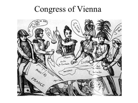 Congress of Vienna. The Congress of Vienna (September 1, 1814 – June 9, 1815)