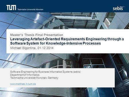 Software Engineering for Business Information Systems (sebis) Department of Informatics Technische Universität München, Germany wwwmatthes.in.tum.de Master's.