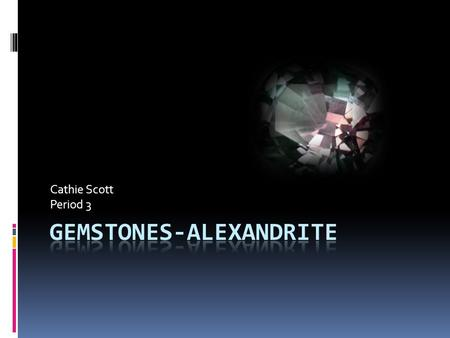 Cathie Scott Period 3. History of Alexandrite  Alexandrite was originally discovered in the Ural Mountains of Russia in 1830  In the 1990's Alexandrite.