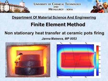 Non stationary heat transfer at ceramic pots firing Janna Mateeva, MP 0053 Department Of Material Science And Engineering Finite Element Method.