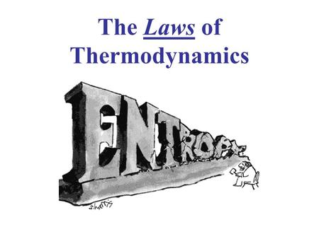"The Laws of Thermodynamics. The Zeroth Law of Thermodynamics ""If two systems are separately in thermal equilibrium with a third system, they are in thermal."