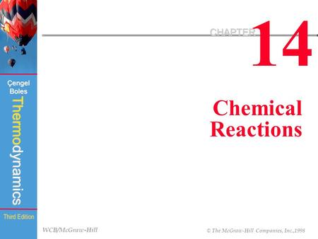 WCB/McGraw-Hill © The McGraw-Hill Companies, Inc.,1998 Thermodynamics Çengel Boles Third Edition 14 CHAPTER Chemical Reactions.