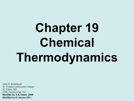 Chapter 19 Chemical Thermodynamics John D. Bookstaver St. Charles Community College St. Peters, MO 2006, Prentice Hall, Inc. Modified by S.A. Green, 2006.