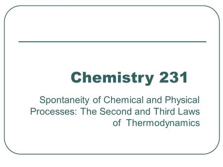 Spontaneity of Chemical and Physical Processes: The Second and Third Laws of Thermodynamics 1.