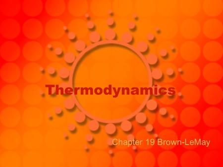 Thermodynamics Chapter 19 Brown-LeMay. I. Review of Concepts Thermodynamics – area dealing with energy and relationships First Law of Thermo – law of.