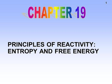 1 PRINCIPLES OF REACTIVITY: ENTROPY AND FREE ENERGY.