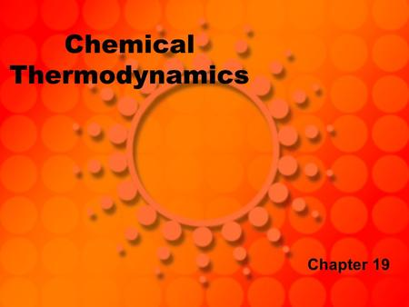 Chemical Thermodynamics Chapter 19. Chemical Reactions: Why ? Why are some reactions reversible and others are not? HC 2 H 3 O 2 C 2 H 3 O 2  + H  What.