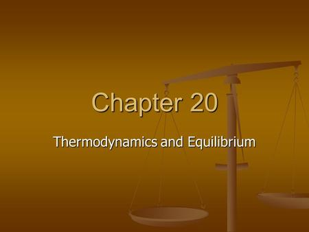 Chapter 20 Thermodynamics and Equilibrium. Overview First Law of Thermodynamics First Law of Thermodynamics Spontaneous Processes and Entropy Spontaneous.