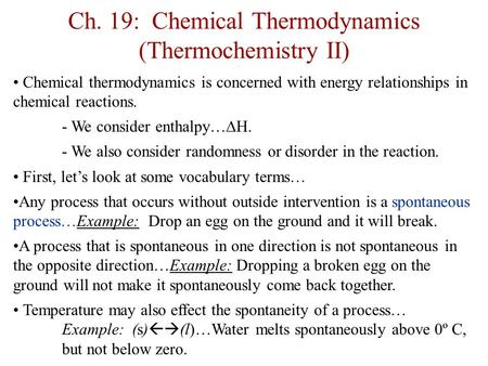 Ch. 19: Chemical Thermodynamics (Thermochemistry II) Chemical thermodynamics is concerned with energy relationships in chemical reactions. - We consider.