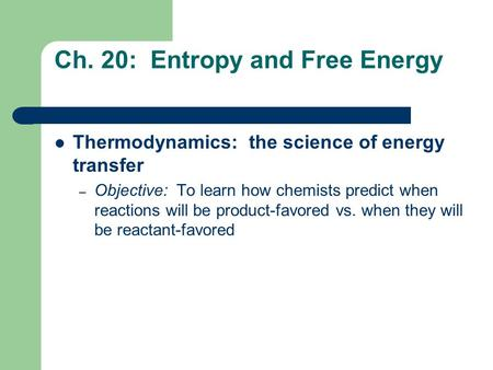 Ch. 20: Entropy and Free Energy
