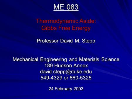 ME 083 Thermodynamic Aside: Gibbs Free Energy Professor David M. Stepp Mechanical Engineering and Materials Science 189 Hudson Annex