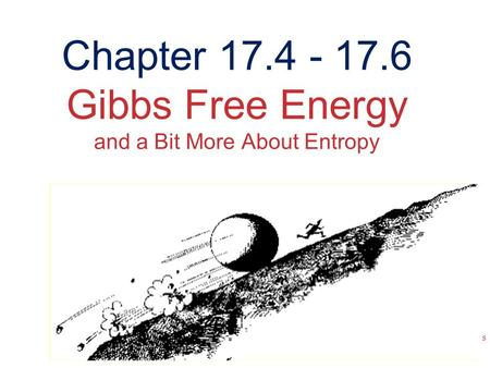 Chemical Thermodynamics Chapter 17.4 - 17.6 Gibbs Free Energy and a Bit More About Entropy.