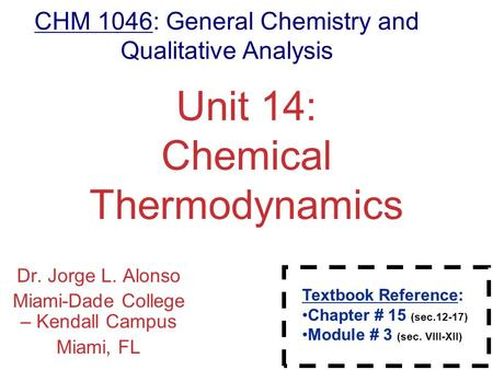 Chemical Thermodynamics Unit 14: Chemical Thermodynamics Dr. Jorge L. Alonso Miami-Dade College – Kendall Campus Miami, FL Textbook Reference: Chapter.