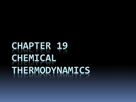 First Law of Thermodynamics  You will recall from Chapter 5 that energy cannot be created nor destroyed.  Therefore, the total energy of the universe.