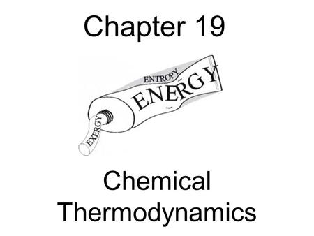 Chapter 19 Chemical Thermodynamics. No Review Quiz No Lab.