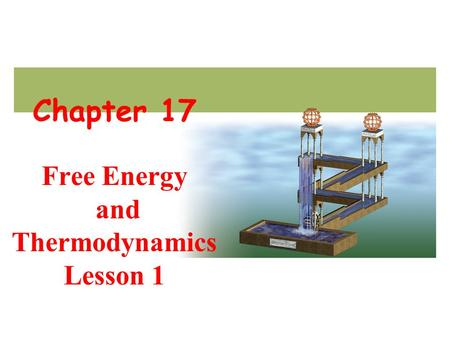 Chapter 17 Free Energy and Thermodynamics Lesson 1.