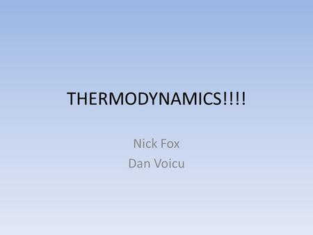 THERMODYNAMICS!!!! Nick Fox Dan Voicu. Changes of State Order of phase changes based on temperature (lower-higher) Solid – Melting/solidification Liquid.