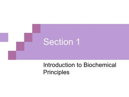 Section 1 Introduction to Biochemical Principles.