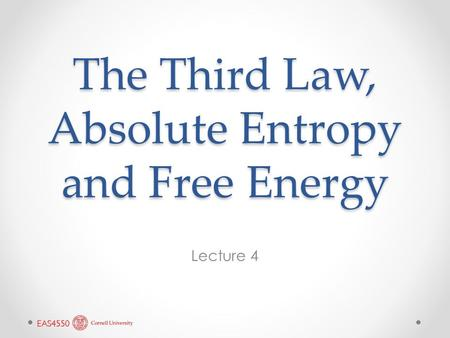 The Third Law, Absolute Entropy and Free Energy Lecture 4.