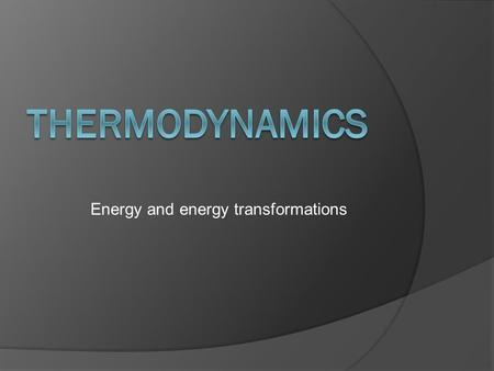 Energy and energy transformations. First Law of Thermodynamics  Energy is never created nor destroyed Energy can change forms, but the quantity is always.