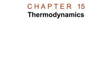 C H A P T E R 15 Thermodynamics. 15.7 The Second Law of Thermodynamics Heat flows spontaneously from a substance at a higher temperature to a substance.