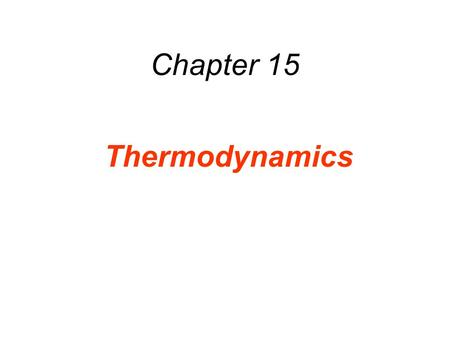 Chapter 15 Thermodynamics. Thermodynamics is the branch of physics that is built upon the fundamental laws that heat and work obey. The collection of.