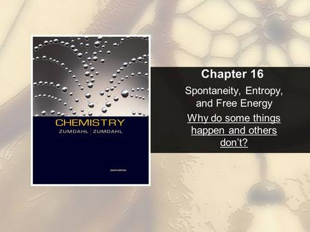 Chapter 16 Spontaneity, Entropy, and Free Energy