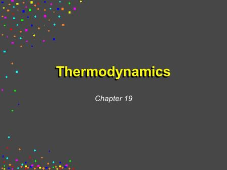 Thermodynamics Chapter 19. First Law of Thermodynamics You will recall from Chapter 5 that energy cannot be created or destroyed. Therefore, the total.
