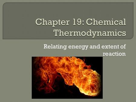 Relating energy and extent of reaction.  Define thermodynamics  Define enthalpy  How is enthalpy related to the first law of thermodynamics?