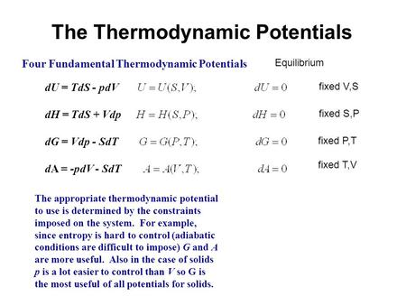 The Thermodynamic Potentials Four Fundamental Thermodynamic Potentials dU = TdS - pdV dH = TdS + Vdp dG = Vdp - SdT dA = -pdV - SdT The appropriate thermodynamic.