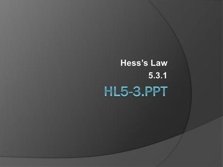 Hess's Law 5.3.1. Review  Q - What is the first Law of Thermodynamics?