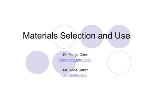 Materials Selection and Use Dr. Margo Glew Ms. Anne Baker