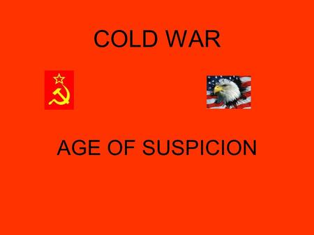 COLD WAR AGE OF SUSPICION. _______________ NOT ______IN UNITED STATES STALIN _________ ______ WITH RUSSIA WWII.